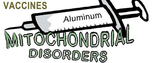 Syringe with the word 'Aluminum' on it, and the words 'Mitochondrial Disorders coming out of the needle.